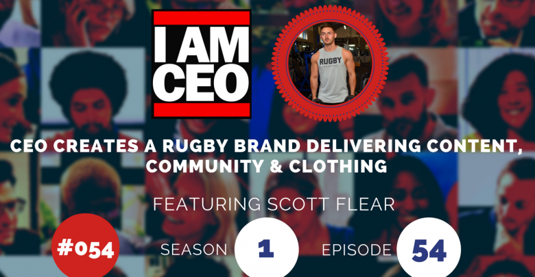 Photo of IAM054 – CEO Creates a Rugby Brand Delivering Content, Community & Clothing