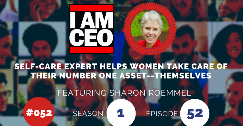 Photo of IAM052 – Self-Care Expert Helps Women Take Care of Their Number One Asset–Themselves