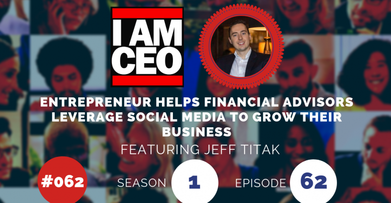 Photo of IAM062 – Entrepreneur Helps Financial Advisors Leverage Social Media to Grow Their Business