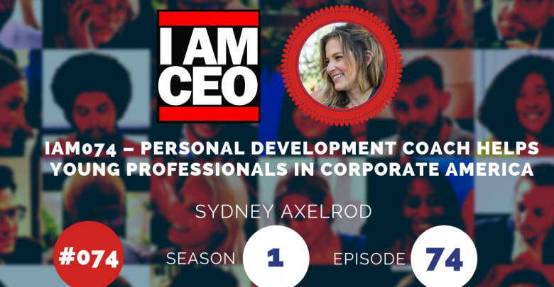 Photo of IAM074 – Personal Development Coach Helps Young Professionals in Corporate America