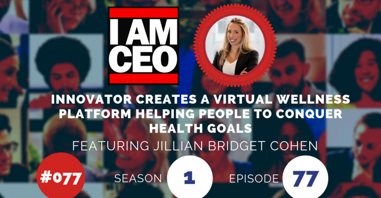 Photo of IAM077 – Innovator Creates a Virtual Wellness Platform Helping People to Conquer Health Goals