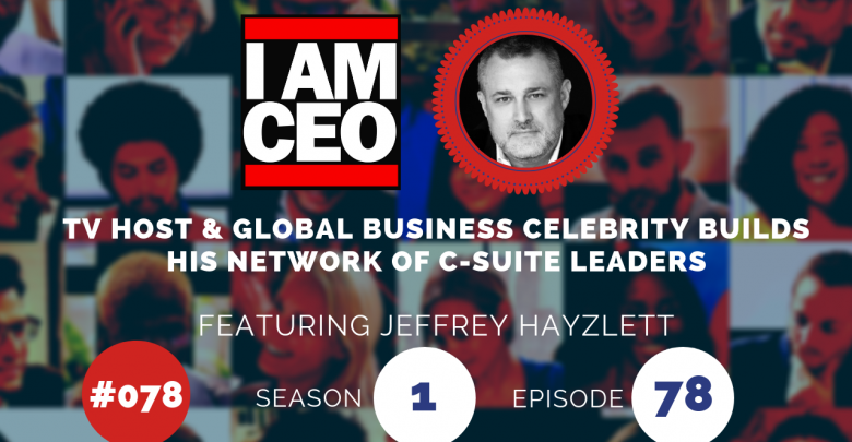 Photo of IAM078 – TV Host & Global Business Celebrity Builds His Network of C-Suite Leaders