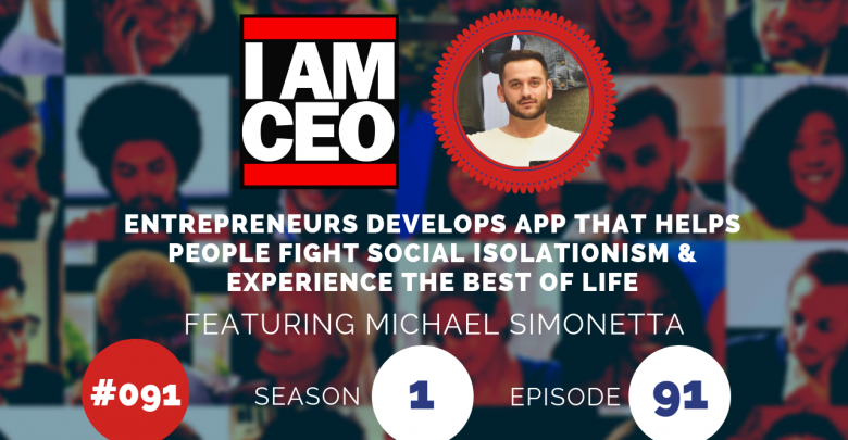 Photo of IAM091 – Entrepreneurs Develops App That Helps People Fight Social Isolationism & Experience The Best of Life