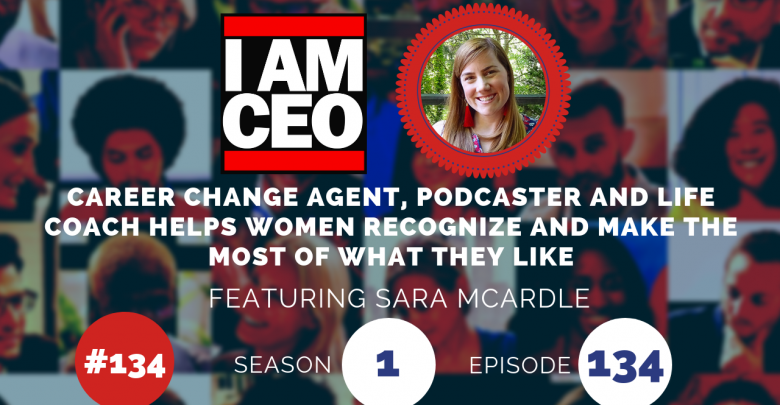 Photo of IAM134- Career Change Agent, Podcaster and Life Coach Helps Women Recognize and Make the Most Of What They Like