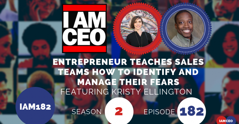 Photo of IAM182- Entrepreneur Teaches Sales Teams How To Identify and Manage Their Fears