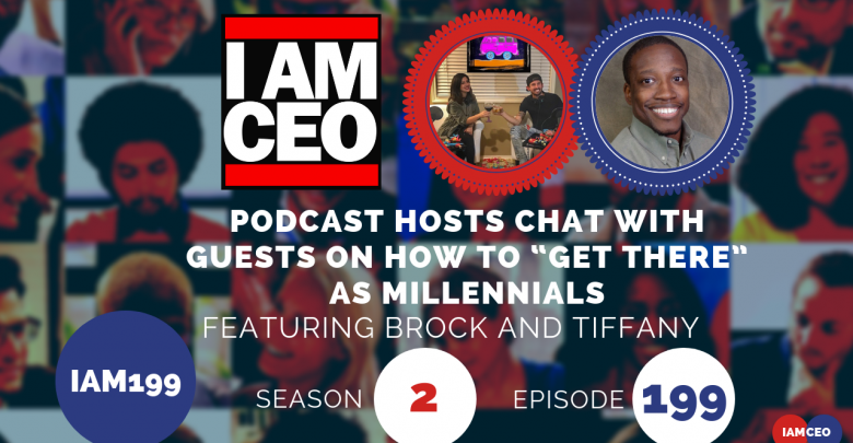 """Photo of IAM199- Podcast Hosts Chat with Guests On How To """"Get There"""" as Millennials"""