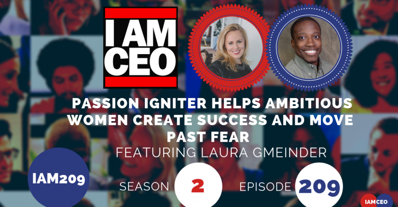 Photo of IAM209- Passion Igniter Helps Ambitious Women Create Success and Move Past Fear