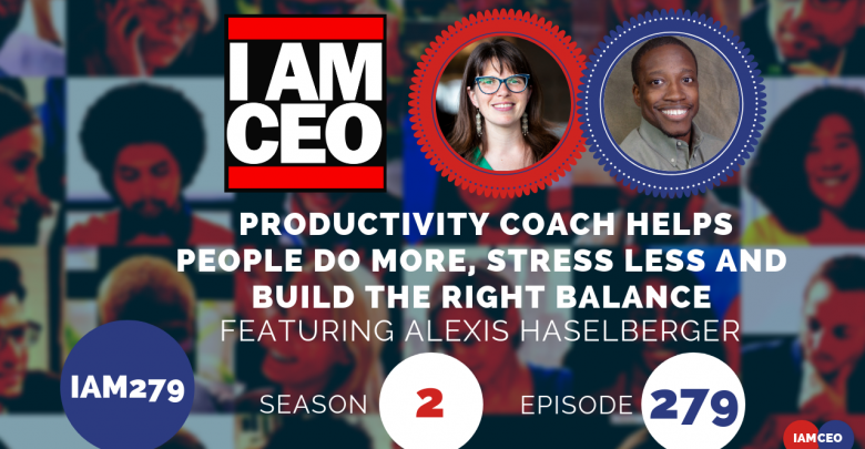 Photo of IAM279- Productivity Coach Helps People Do More, Stress Less and Build The Right Balance