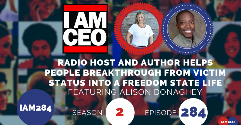 Photo of IAM284 – Radio Host and Author Helps People Breakthrough From Victim Status Into a Freedom State Life