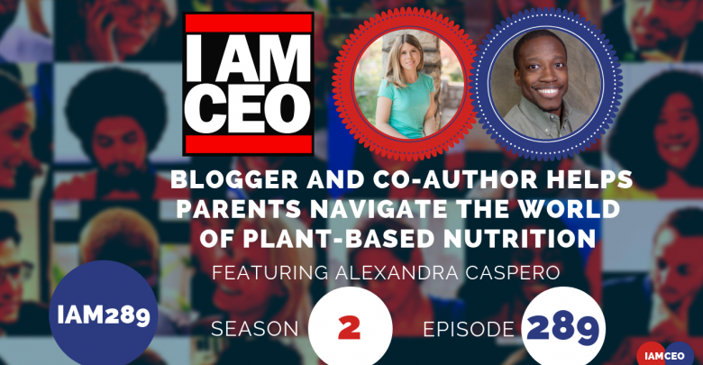 Photo of IAM289- Blogger and Co-author Helps Parents Navigate The World of Plant-based Nutrition
