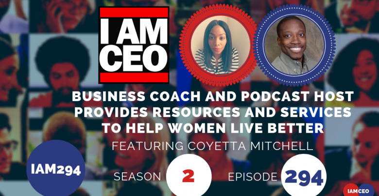 Photo of IAM294- Business Coach and Podcast Host Provides Resources and Services to Help Women Live Better