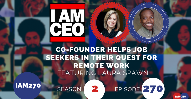 Photo of IAM270- Co-founder Helps Job Seekers In Their Quest For Remote Work
