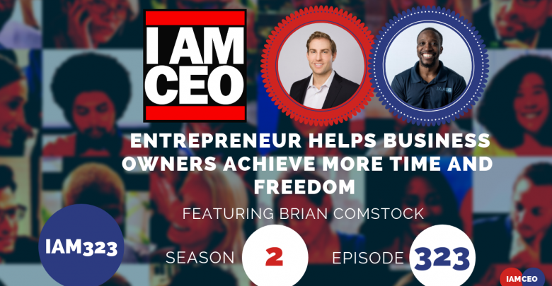 Photo of IAM323 – Entrepreneur Helps Business Owners Achieve More Time and Freedom