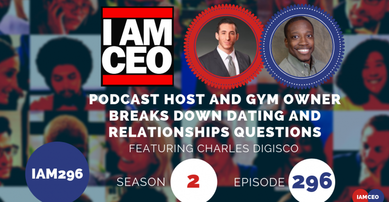 Photo of IAM296- Podcast Host and Gym Owner Breaks Down Dating and Relationships Questions