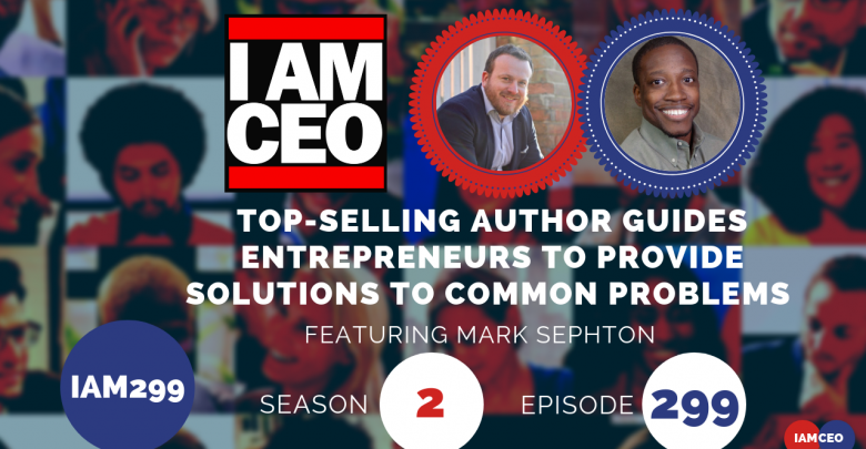 Photo of IAM299- Top-Selling Author Guides Entrepreneurs to Provides Solutions to Common Problems