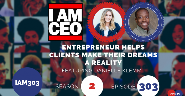 Photo of IAM303- Entrepreneur Helps Clients Make Their Dreams a Reality