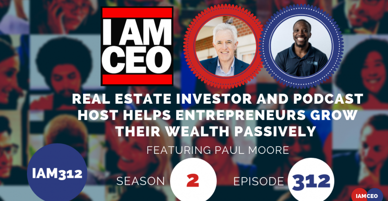 Photo of IAM312- Real Estate Investor and Podcast Host Helps Entrepreneurs Grow Their Wealth Passively