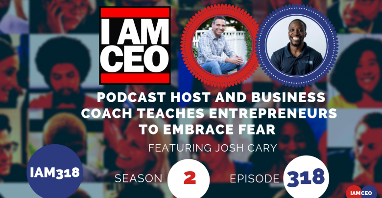 Photo of IAM318- Podcast Host and Business Coach Teaches Entrepreneurs To Embrace Fear