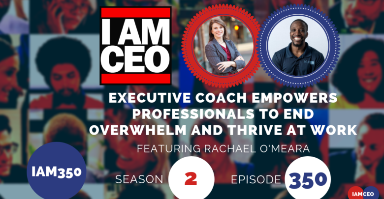 Photo of IAM350 – Executive Coach Empowers Professionals To end Overwhelm and Thrive at Work