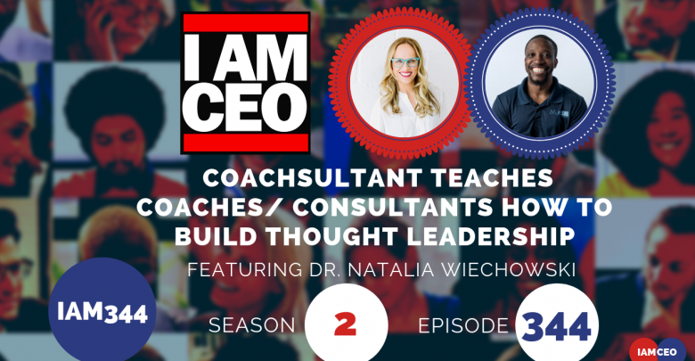 Photo of IAM344 – Coachsultant Teaches Coaches/ Consultants How to Build Thought Leadership