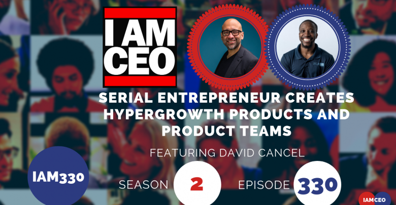 Photo of IAM330- Serial Entrepreneur Creates HyperGrowth Products and Product Teams
