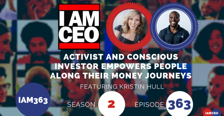 Photo of IAM363 – Activist and Conscious Investor Empowers People Along Their Money Journeys