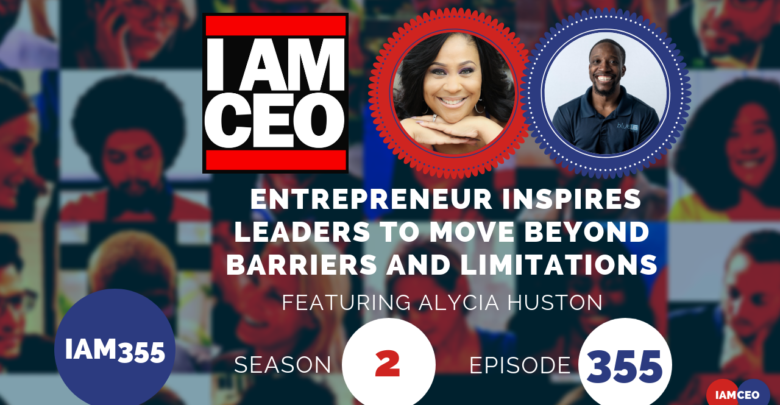 Photo of IAM355- Entrepreneur Inspires Leaders To Move Beyond Barriers and Limitations