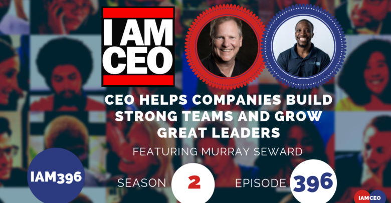 Photo of IAM396- CEO Helps Companies Build Strong Teams and Grow Great Leaders