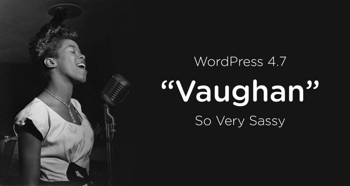 Photo of 6 Updates That I'm Paying Attention to with WordPress 4.7 – Vaughan