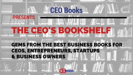 Photo of 33 CEO Nuggets Including Encouragement, Scaling, Creativity, Innovation, Cyber-Security & More [CEO Bookshelf]