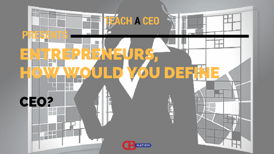 Photo of 16 Entrepreneurs Define The Term CEO