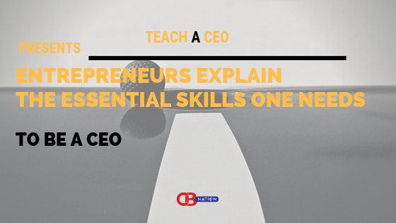 Photo of 28 Entrepreneurs Explain The Essential Skills One Needs To Be a CEO