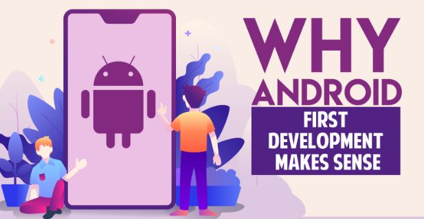 Photo of Why Android First Development Makes Sense [Infographic]